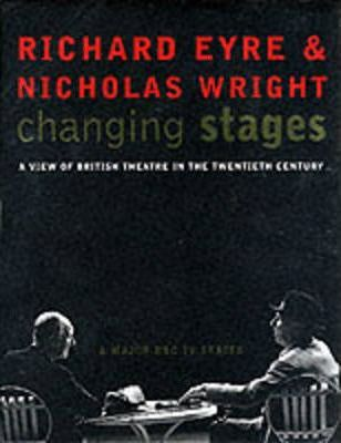 Changing Stages: A View of British Theatre in the 20th Century - Richard Eyre