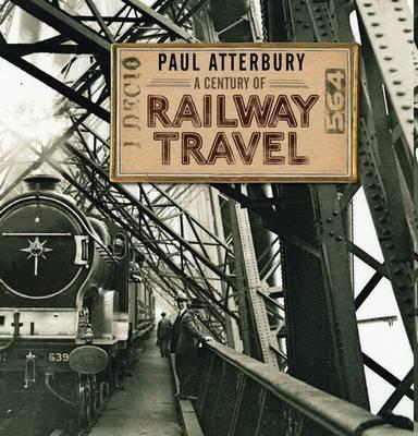 A Century of Railway Travel - Paul Atterbury