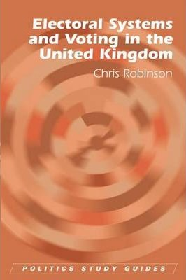 Electoral Systems and Voting in the United Kingdom - Chris Robinson