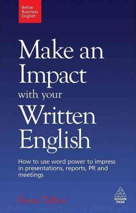 Make an Impact with Your Written English: How to Use Word Power to Impress in Presentations