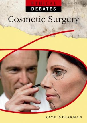 Ethical Debates: Cosmetic Surgery - Kaye Stearman