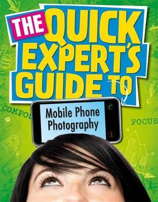 Quick Expert's Guide: Mobile Phone Photography - Janet Hoggarth
