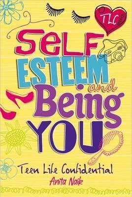 Teen Life Confidential: Self-Esteem and Being YOU - Anita Naik