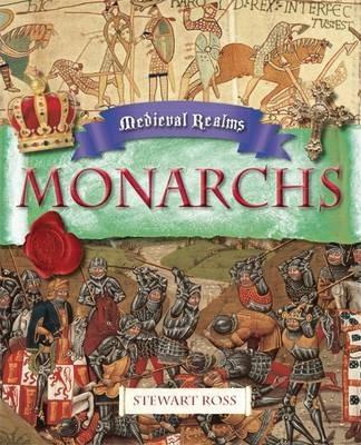 Medieval Realms: Monarchs - Stewart Ross