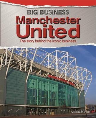 Big Business: Manchester United - Adam Sutherland