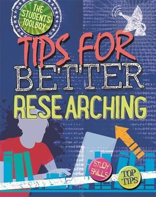 The Student's Toolbox: Tips for Better Researching - Louise Spilsbury