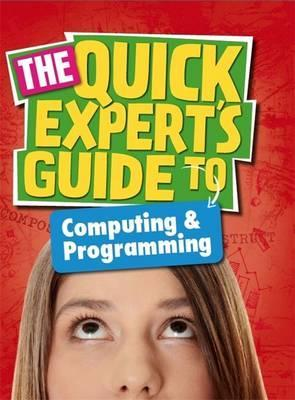 Quick Expert's Guide: Computing and Programming - Shahneila Saeed