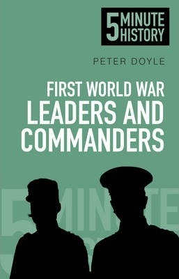 First World War Leaders and Commanders: 5 Minute History - Peter Doyle