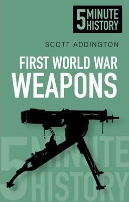 First World War Weapons: 5 Minute History - Scott Addington