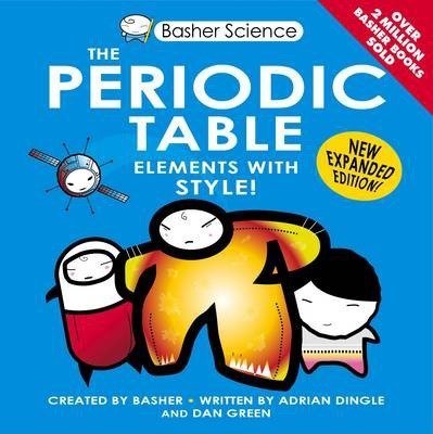 Basher Science: The Periodic Table - Adrian Dingle