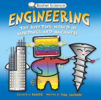 Basher Science: Engineering: Machines and Buildings - Tom Jackson