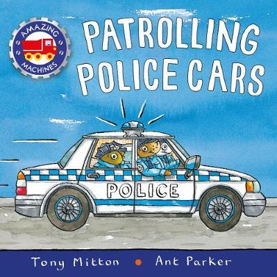 Amazing Machines: Patrolling Police Cars - Tony Mitton