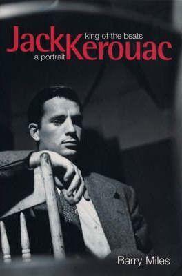 Jack Kerouac: King Of The Beats - Barry Miles