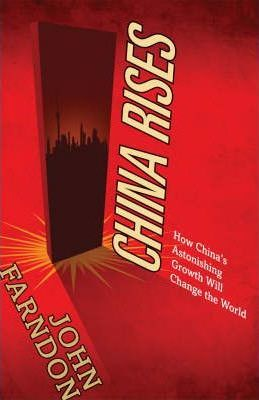 China Rises: How China's Astonishing Growth Will Change the World - John Farndon