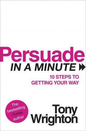 Persuade in a Minute - Tony Wrighton