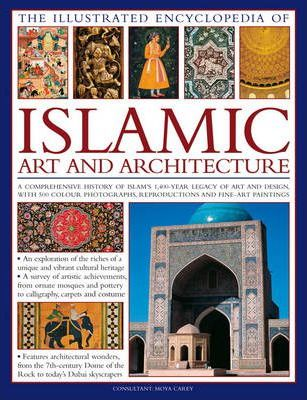 Illustrated Encyclopedia of Islamic Art and Architecture - Moya Carey