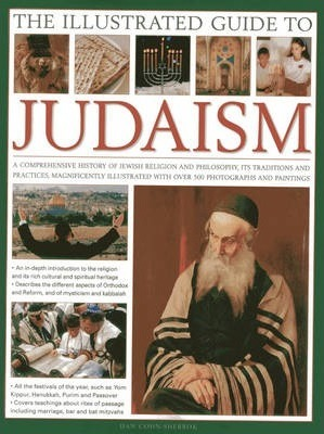 The Illustrated Guide to Judaism: A Comprehensive History of Jewish Religion and Philosophy