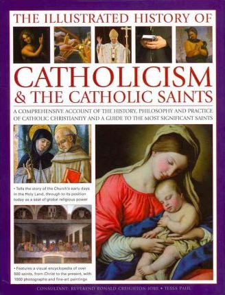 Illustrated History of Catholicism and the Catholic Saints - Tessa Paul