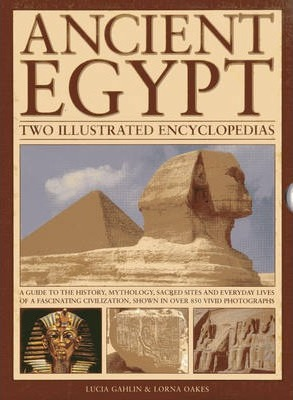 Ancient Egypt: Two Illustrated Encyclopedias: A Guide to the History