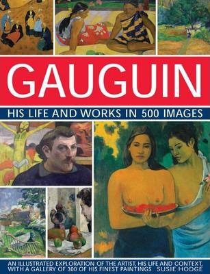 Gauguin His Life and Works in 500 Images - Susie Hodge