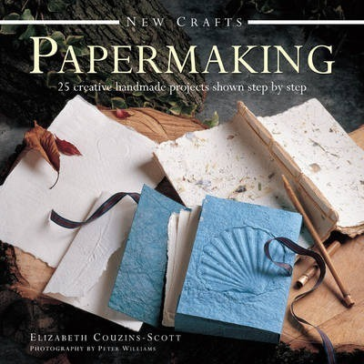 New Crafts: Papermaking - Elizabeth Couzins-Scott