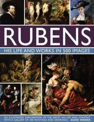 Rubens: His Life and Works in 500 Images: An Illustrated Exploration of the Artist