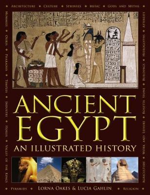 Ancient Egypt: An Illustrated History - Lorna Oakes