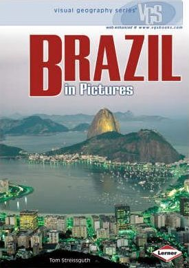 Brazil In Pictures: Visual Geography Series - Tom Streissguth