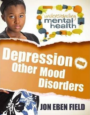 Depression and Other Mood Disorders - Jon Eben Field