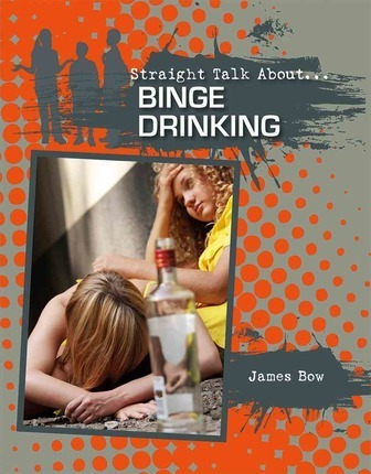 Binge Drinking - Straight Talk About - James Bow