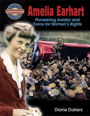 Amelia Earhart: Pioneering Aviator and Force for Women's Rights - Groundbreaker Biographies - Diane Dakers