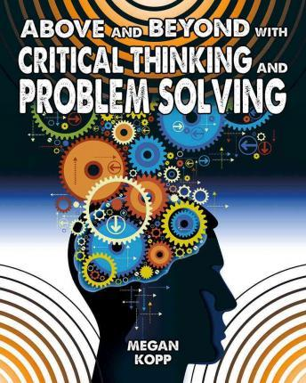 Above and Beyond with Critical Thinking and Problem Solving: Fuelling Your Future - Megan Kopp