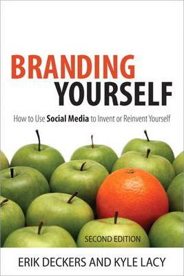 Branding Yourself: How to Use Social Media to Invent or Reinvent Yourself - Erik Deckers