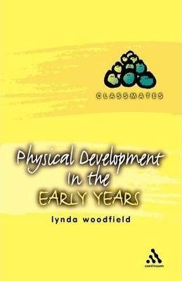 Physical Development in the Early Years - Lynda Woodfield