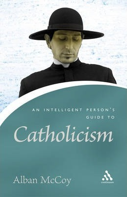 An Intelligent Person's Guide to Catholicism - Alban McCoy