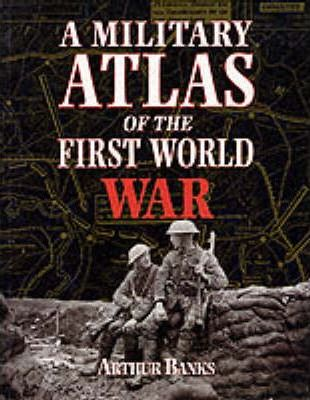 A Military Atlas of the First World War - Arthur Banks