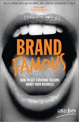 Brand Famous: How to Get Everyone Talking about Your Business - Linzi Boyd