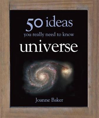50 Ideas You Really Need to Know: Universe - Joanne Baker