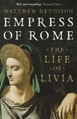 Empress of Rome: The Life of Livia - Matthew Dennison