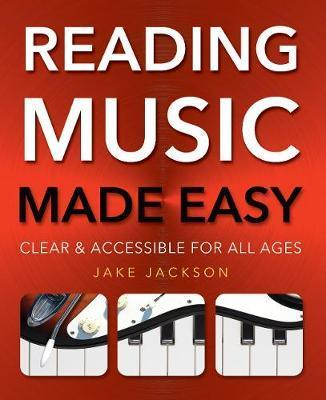 Reading Music Made Easy: Clear and Accessible for All Ages - Jake Jackson