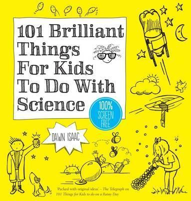 101 Brilliant Things For Kids to do With Science - Dawn Isaac