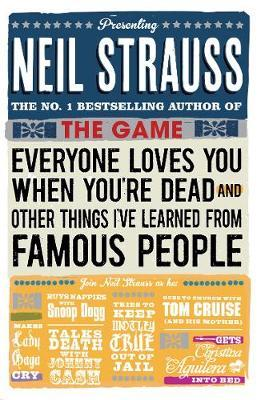 Everyone Loves You When You're Dead: (And Other Things I Learned From Famous People) - Neil Strauss