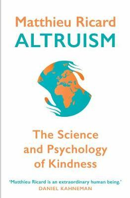 Altruism: The Science and Psychology of Kindness - Matthieu Ricard