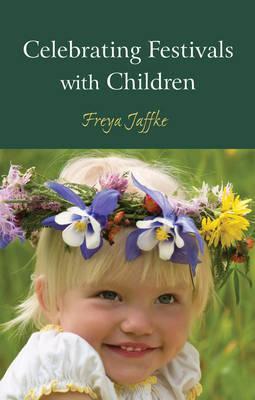 Celebrating Festivals with Children - Freya Jaffke