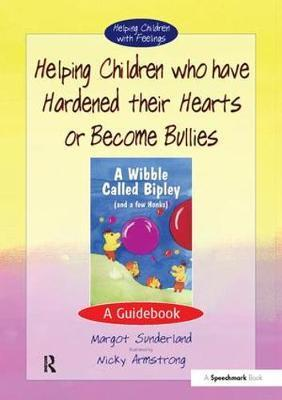 Helping Children Who Have Hardened Their Hearts or Become Bullies: A Guidebook - Margot Sunderland