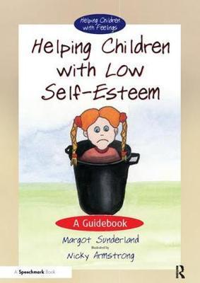 Helping Children with Low Self-Esteem: A Guidebook - Margot Sunderland