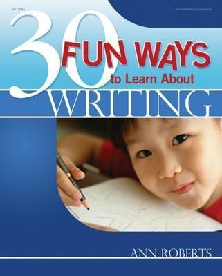 30 Fun Ways to Learn about Writing - Ann Roberts
