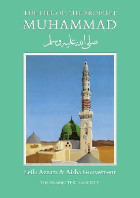 The Life of the Prophet Muhammad - Leila Azzam