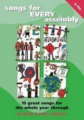 Songs for Every Assembly: 15 Great New Songs for the Whole Year Through - Mark Johnson