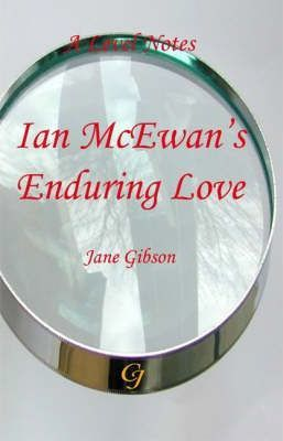 "A-level Notes for Ian McEwans ""Enduring Love"" - Jane Gibson"